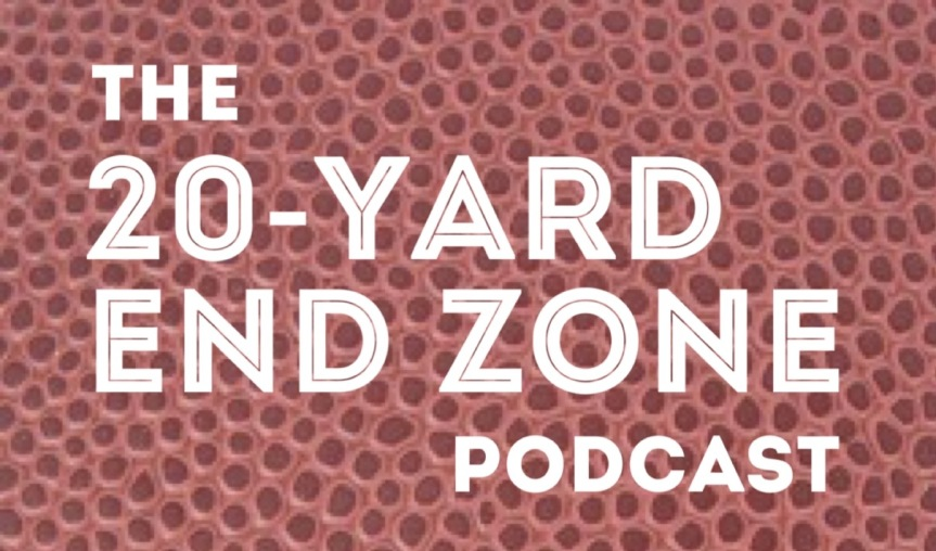 The @20YardEndZone Podcast – Episode 8